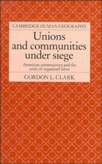 Unions and communities under siege : American communities and the crisis of organized labor