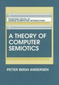 A theory of computer semiotics : semiotic approaches to construction and assessment of computer systems Updated ed