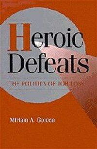 Heroic defeats : the politics of job loss