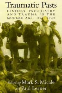 Traumatic pasts : history, psychiatry, and trauma in the modern age, 1870-1930