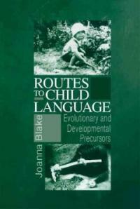 Routes to child language : evolutionary and developmental precursors
