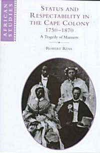 Status and Respectability in the Cape Colony, 1750-1870 : A Tragedy of Manners (Hardcover)