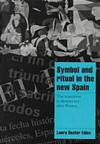 Symbol and Ritual in the New Spain : The Transition to Democracy after Franco (Paperback)