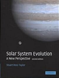 Solar System Evolution : A New Perspective (Hardcover, 2 Rev ed)