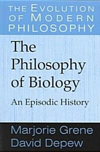 The Philosophy of Biology : An Episodic History (Paperback)