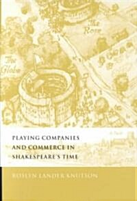 Playing Companies and Commerce in Shakespeares Time (Hardcover)