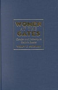 Women at the Gates : Gender and Industry in Stalins Russia (Hardcover)