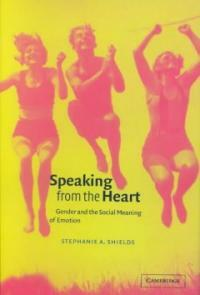 Speaking from the heart : gender and the social meaning of emotion