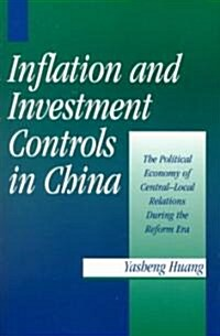 Inflation and Investment Controls in China : The Political Economy of Central-Local Relations during the Reform Era (Paperback)