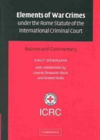 Elements of war crimes under the Rome Statute of the International Criminal Court : sources and commentary
