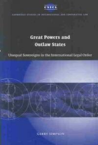 Great powers and outlaw states : unequal sovereigns in the international legal order