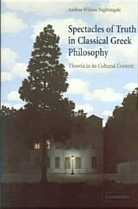 Spectacles of Truth in Classical Greek Philosophy : Theoria in its Cultural Context (Hardcover)