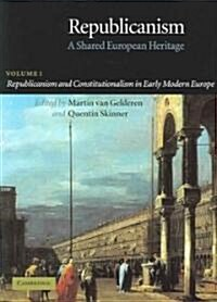 Republicanism: Volume 1, Republicanism and Constitutionalism in Early Modern Europe: A Shared European Heritage (Paperback)
