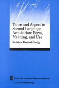 Tense and aspect in second language acquisition : form, meaning and use