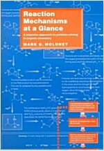 Reaction Mechanisms at a Glance : A Stepwise Approach to Problem-Solving in Organic Chemistry (Paperback)