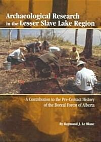 Archaeological Research in the Lesser Slave Lake Region: A Contribution to the Pre-Contact History of the Boreal Forest of Alberta (Paperback)