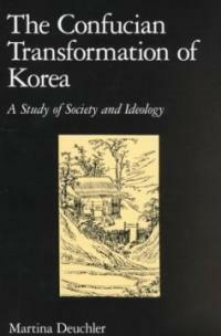 The Confucian transformation of Korea : a study of society and ideology