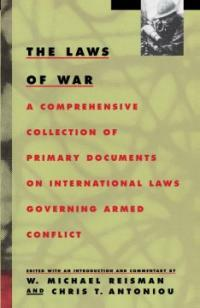The laws of war : a comprehensive collection of primary documents on international laws governing armed conflict 1st ed