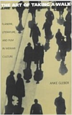 The Art of Taking a Walk: Flanerie, Literature, and Film in Weimar Culture (Paperback, 1200)