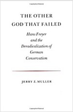 The Other God That Failed: Hans Freyer and the Deradicalization of German Conservatism (Paperback)
