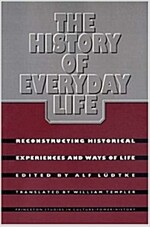 The History of Everyday Life: Reconstructing Historical Experiences and Ways of Life (Paperback)