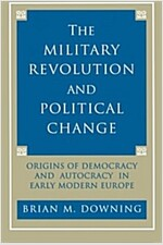 The Military Revolution and Political Change: Origins of Democracy and Autocracy in Early Modern Europe (Paperback)