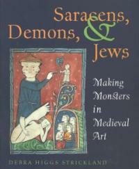 Saracens, demons & Jews : making monsters in Medieval art