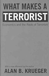 What Makes a Terrorist: Economics and the Roots of Terrorism (Paperback)