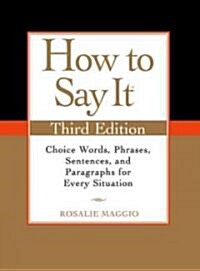 How to Say It: Choice Words, Phrases, Sentences, and Paragraphs for Every Situation (Paperback, 3)