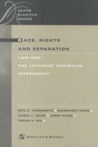 Race, rights, and reparation : law and the Japanese American internment