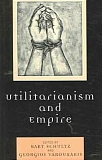 Utilitarianism and Empire (Paperback)