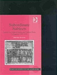 Subordinate Subjects : Gender, the Political Nation, and Literary Form in England, 1588-1688 (Hardcover)