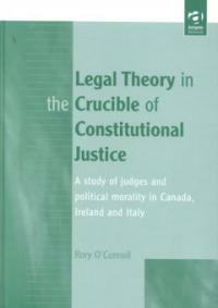 Legal theory in the crucible of constitutional justice : a study of judges and political morality in Canada, Ireland, and Italy
