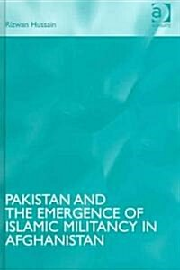 Pakistan And The Emergence Of Islamic Militancy In Afghanistan (Hardcover)