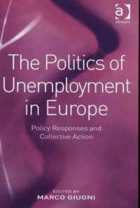 The politics of unemployment in Europe : policy responses and collective action
