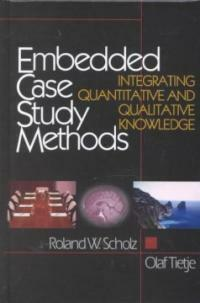 Embedded case study methods : integrating quantitative and qualitative knowledge