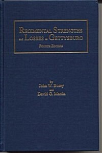 Regimental Strengths and Losses at Gettysburg (Hardcover, Fourth Edition)