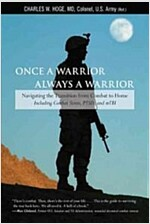 Once a Warrior, Always a Warrior: Navigating the Transition from Combat to Home--Including Combat Stress, PTSD, and mTBI