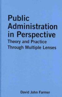 Public administration in perspective : theory and practice through multiple lenses