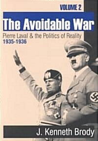 The Avoidable War : Volume 2, Pierre Laval and the Politics of Reality, 1935-1936 (Paperback)
