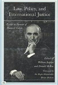 Law, policy, and international justice : essays in honour of Maxwell Cohen