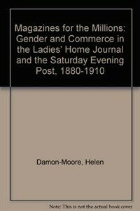 Magazines for the millions : gender and commerce in the Ladies' home journal and the Saturday evening post, 1880-1910