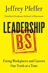 Leadership BS : fixing workplaces and careers one truth at a time / First edition