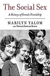 The Social Sex: A History of Female Friendship (Paperback)