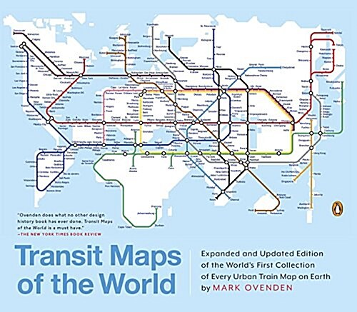 Transit Maps of the World: Expanded and Updated Edition of the Worlds First Collection of Every Urban Train Map on Earth (Paperback, Revised)