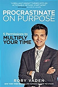 Procrastinate on Purpose: 5 Permissions to Multiply Your Time (Paperback)