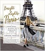 Bright Lights Paris: Shop, Dine & Live...Parisian Style (Paperback)