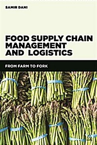Food Supply Chain Management and Logistics : From Farm to Fork (Paperback)