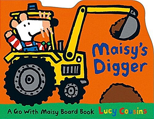 Maisys Digger: A Go with Maisy (Board Books)