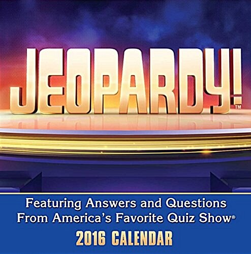 Jeopardy! Day-To-Day Calendar: Featuring Answers and Questions from Americas Favorite Quiz Show (Daily, 2016)